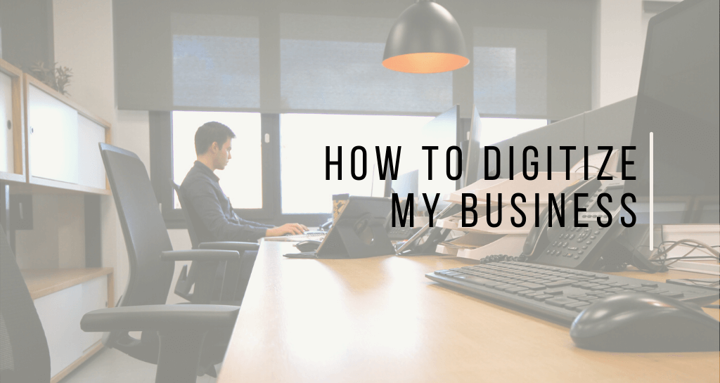 How to digitize my business: tips and tools you must use in yours