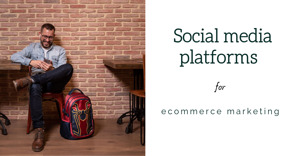 What social media platforms are best for ecommerce marketing