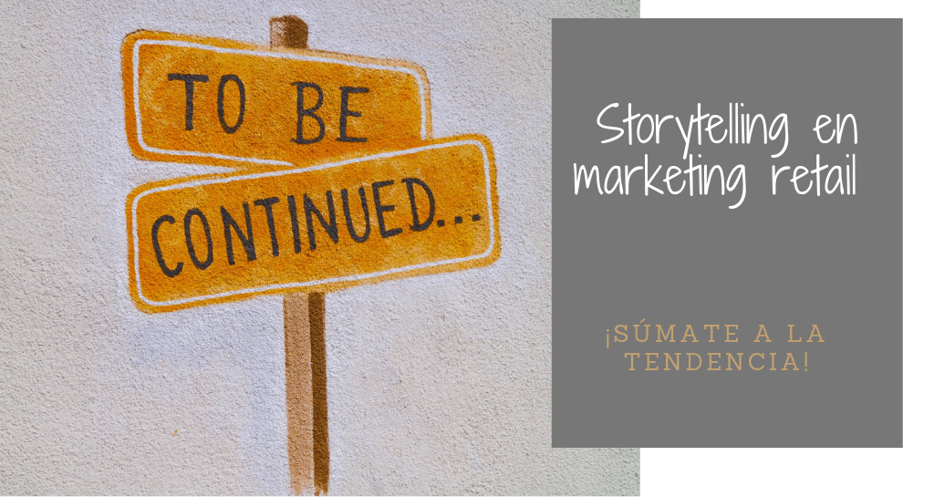 Storytelling en marketing retail: ¡súmate a la tendencia!