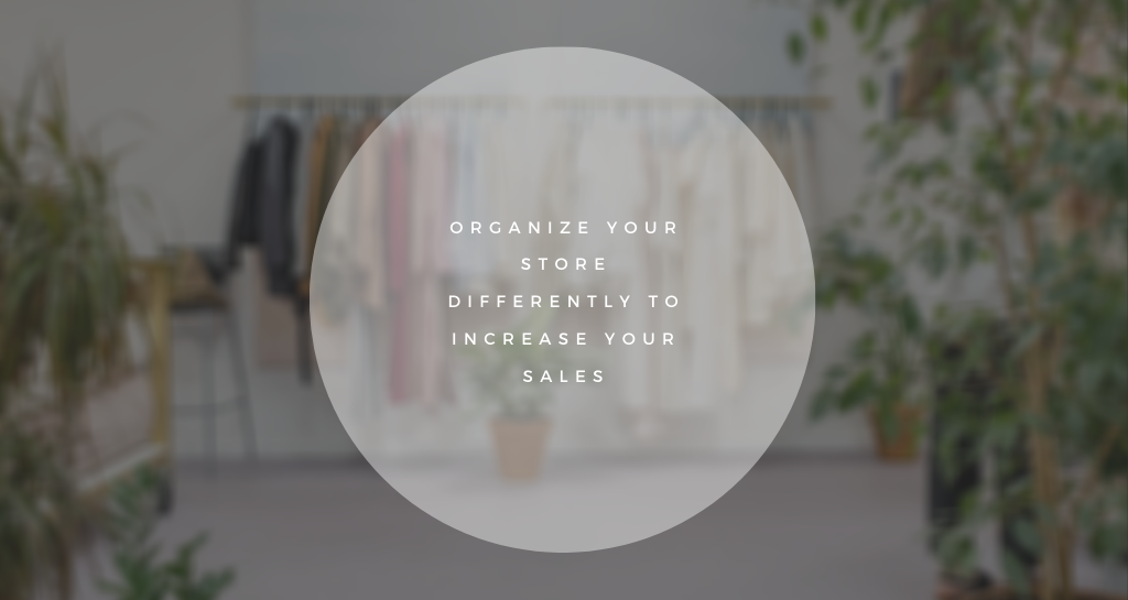 How to organize differently your physical store and increase sales?