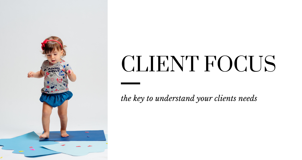 Client focus: the key to understand your clients needs
