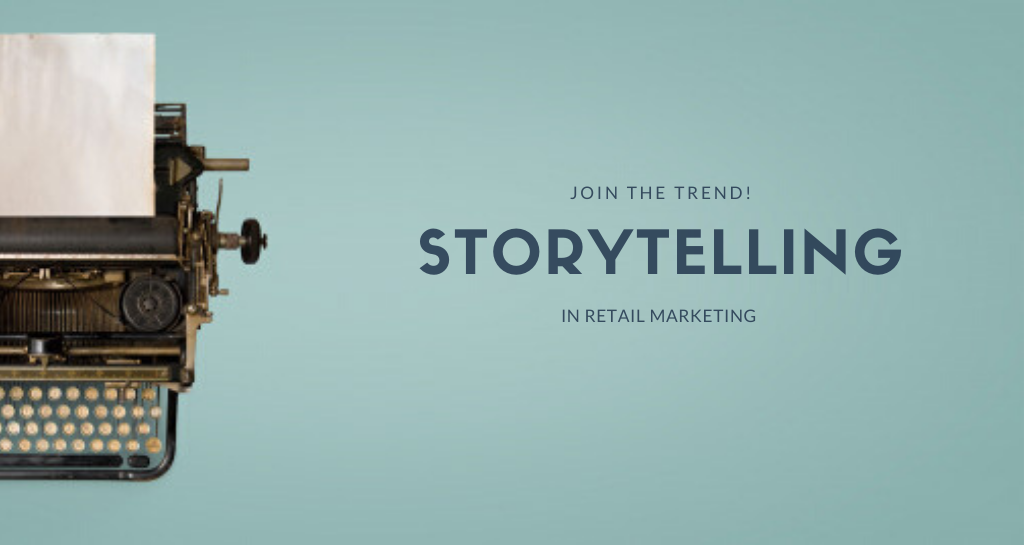 Storytelling in retail marketing: join the trend!