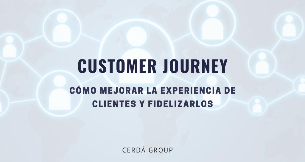 Customer journey: cómo mejorar la experiencia de clientes y fidelizarlos