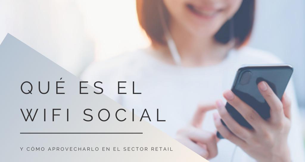 Qué es el wifi social y cómo aprovecharlo en el sector retail