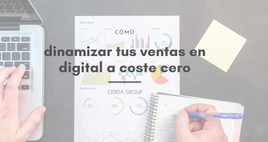 ¿Cómo dinamizar tus ventas a digital a coste cero?