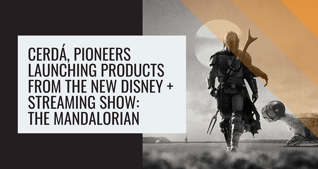 Cerdá, pioneers launching products from the new DISNEY+ SUCCESS: THE MANDALORIAN